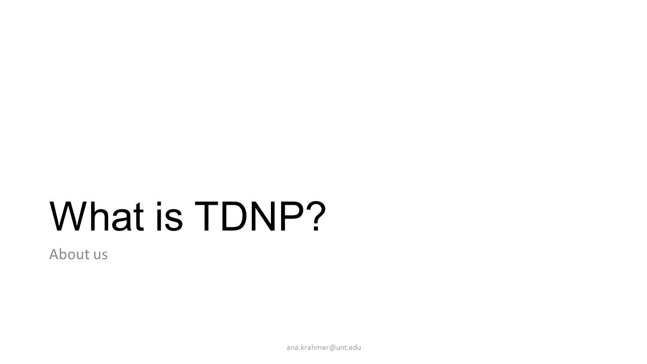 What is TDNP About us ana.krahmer@unt.edu