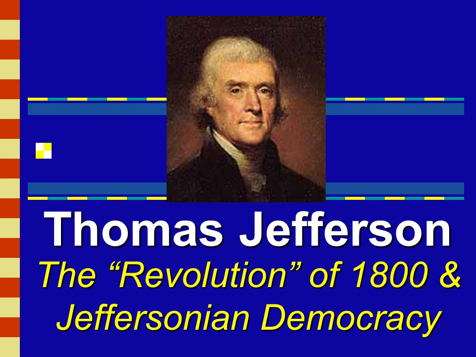 Thomas Jefferson The Revolution of 1800 & Jeffersonian Democracy