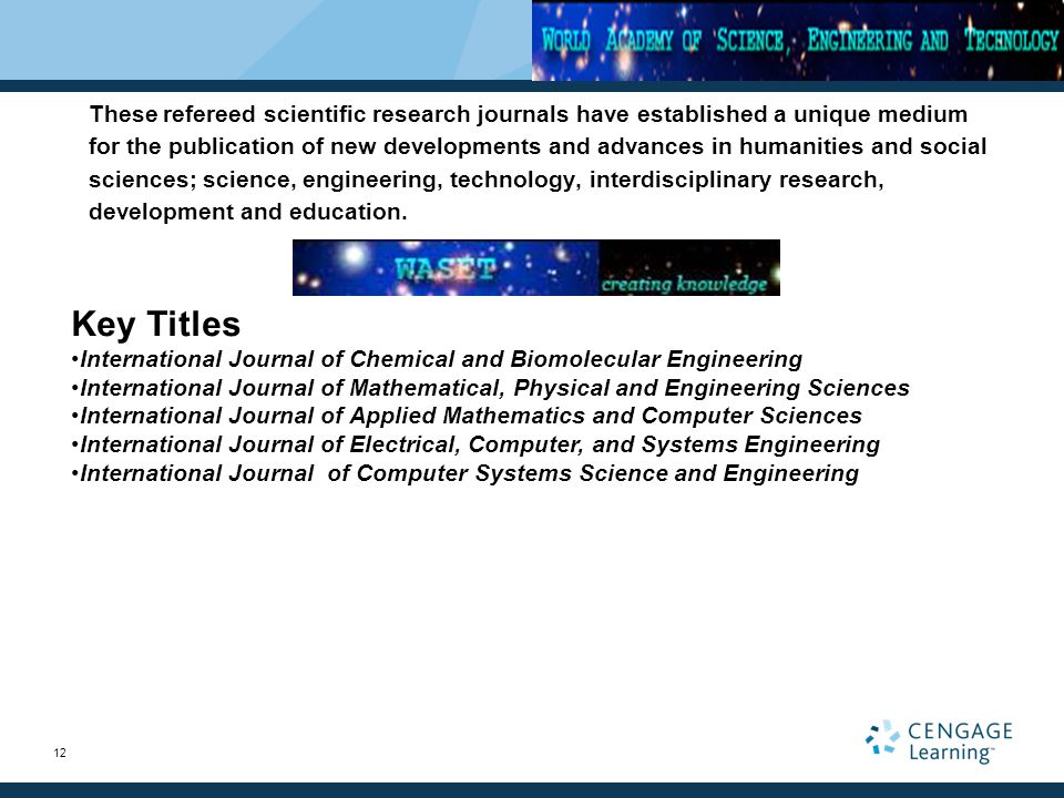 12 These refereed scientific research journals have established a unique medium for the publication of new developments and advances in humanities and social sciences; science, engineering, technology, interdisciplinary research, development and education.