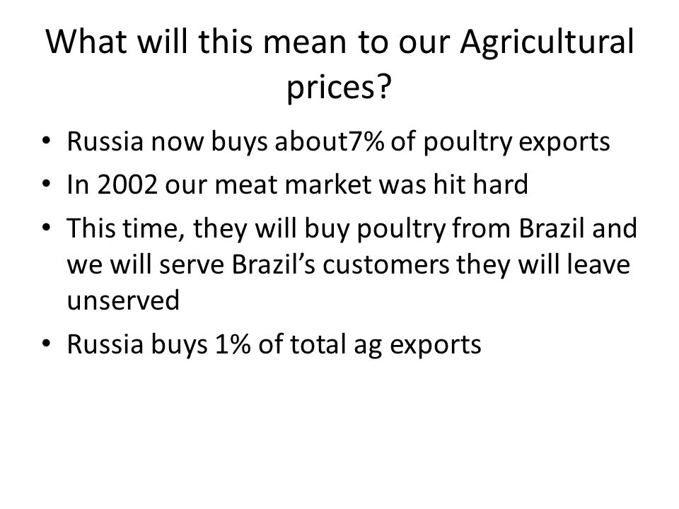 What does it mean to Russian people 40% of the food comes from imports Food prices will rise Some shortages Already a very poor country Saratov Russian officials said the embargo would drive the revival of domestic agriculture and promote the Kremlin's goal for the country to become self- sufficient in food production.