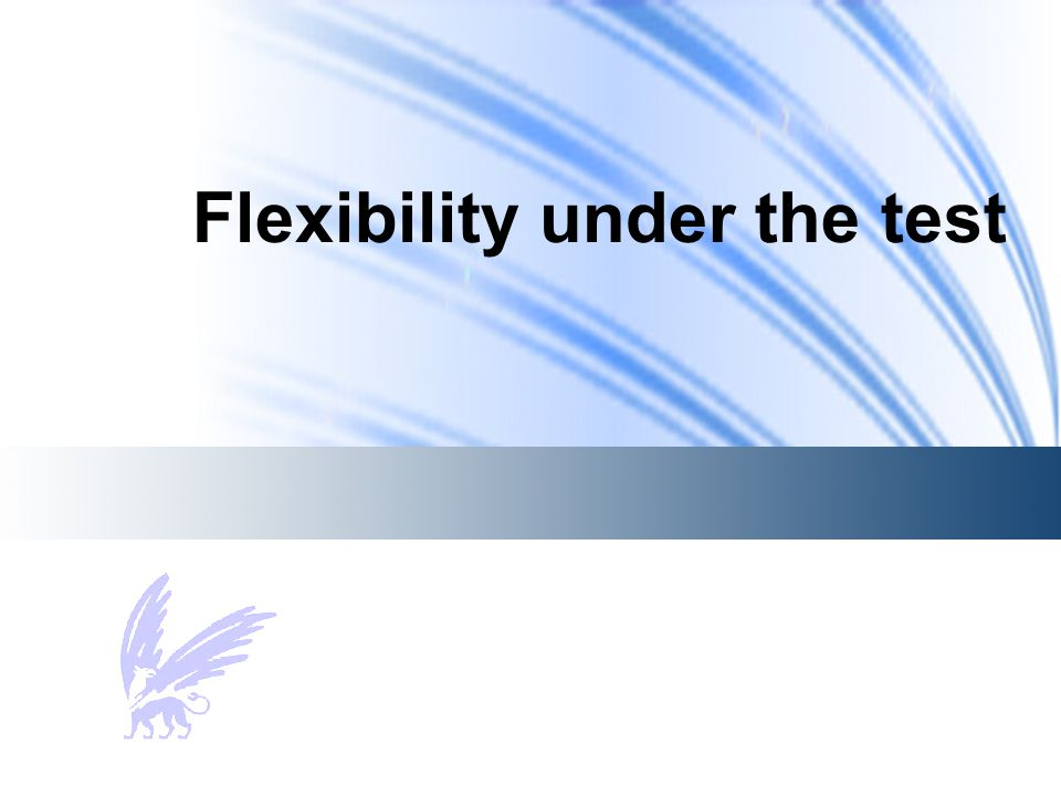 Flexibility under the test