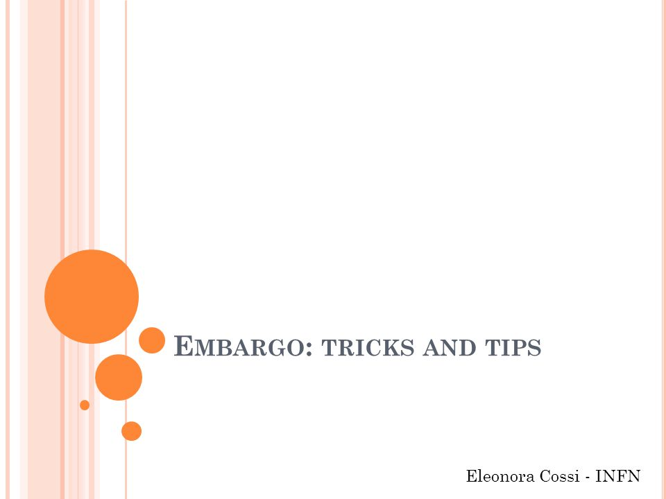 E MBARGO : TRICKS AND TIPS Eleonora Cossi - INFN