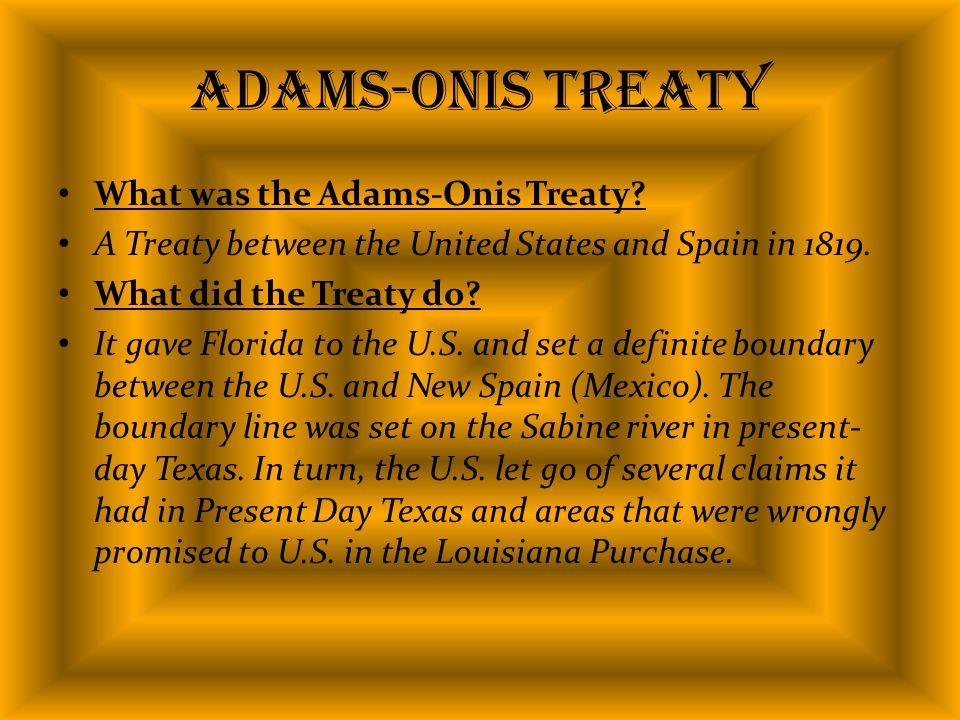 Adams-Onis Treaty What was the Adams-Onis Treaty.