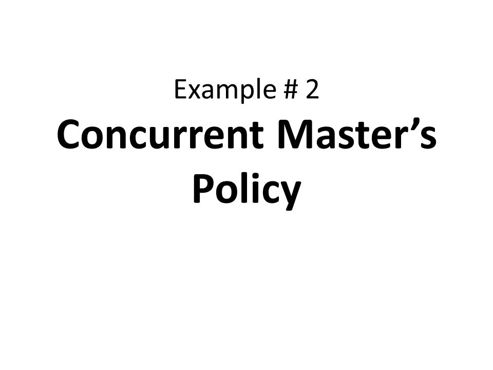 Example # 2 Concurrent Master's Policy