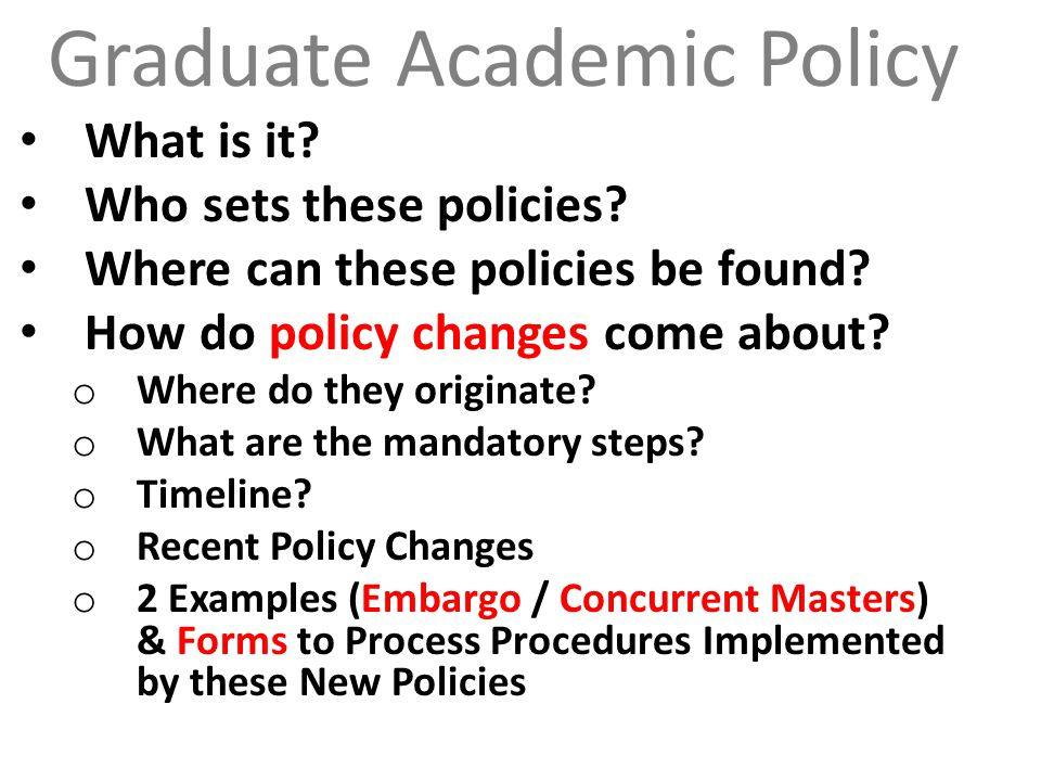 Graduate Academic Policy What is it. Who sets these policies.