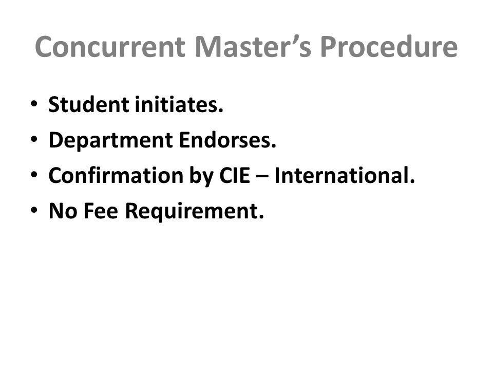 Concurrent Master's Procedure Student initiates. Department Endorses.