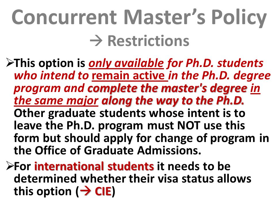 Concurrent Master's Policy  Restrictions complete the master s degree along the way to the Ph.D.