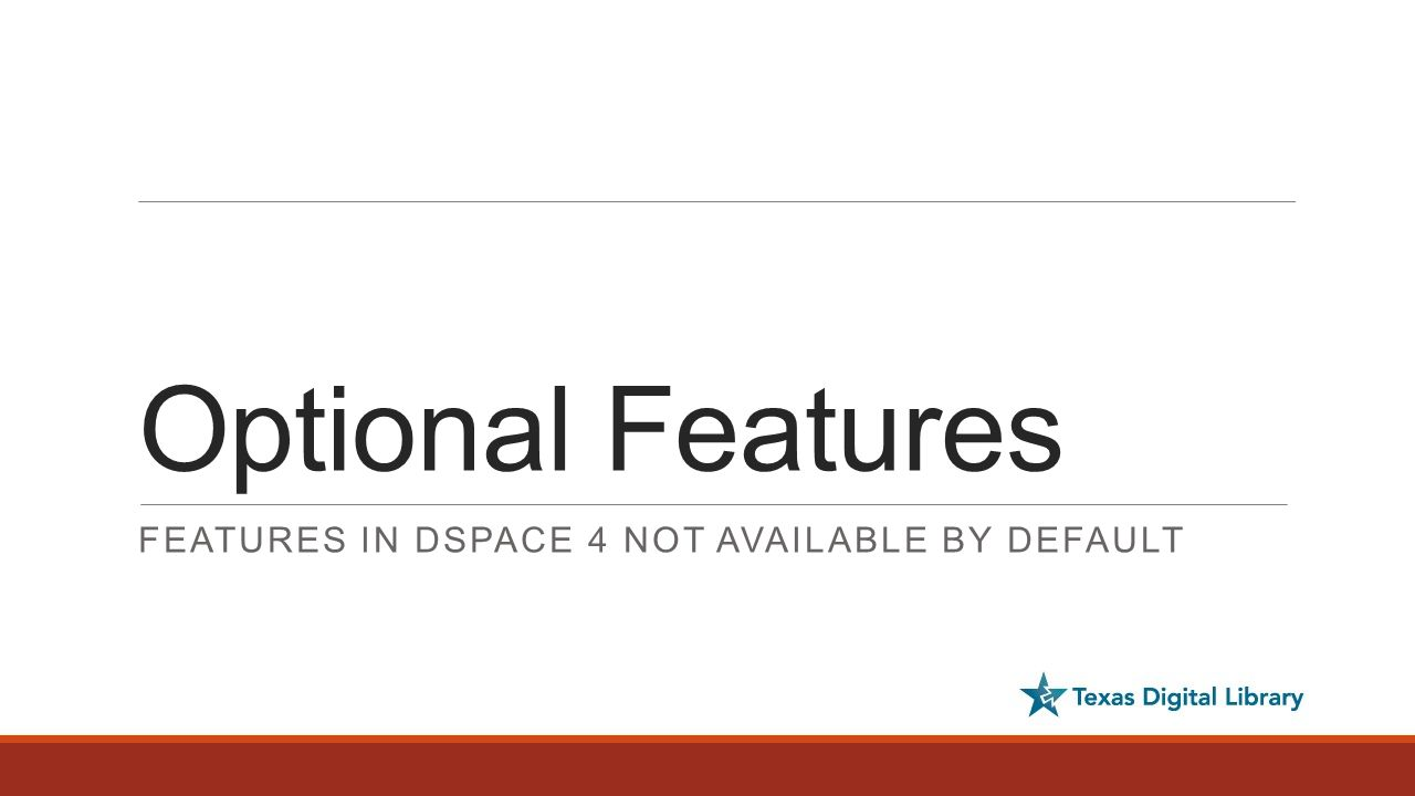 Optional Features FEATURES IN DSPACE 4 NOT AVAILABLE BY DEFAULT