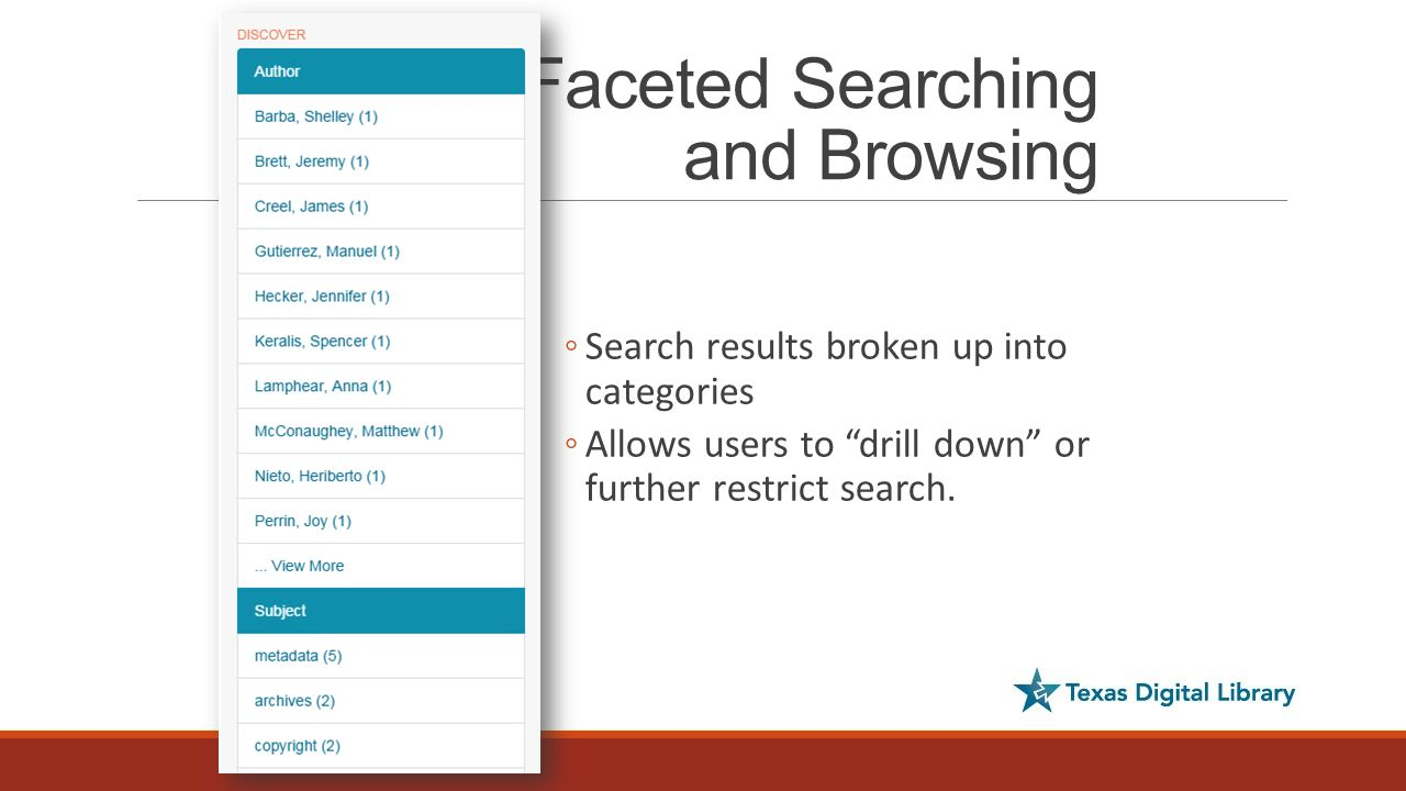 Faceted Searching and Browsing ◦Search results broken up into categories ◦Allows users to drill down or further restrict search.