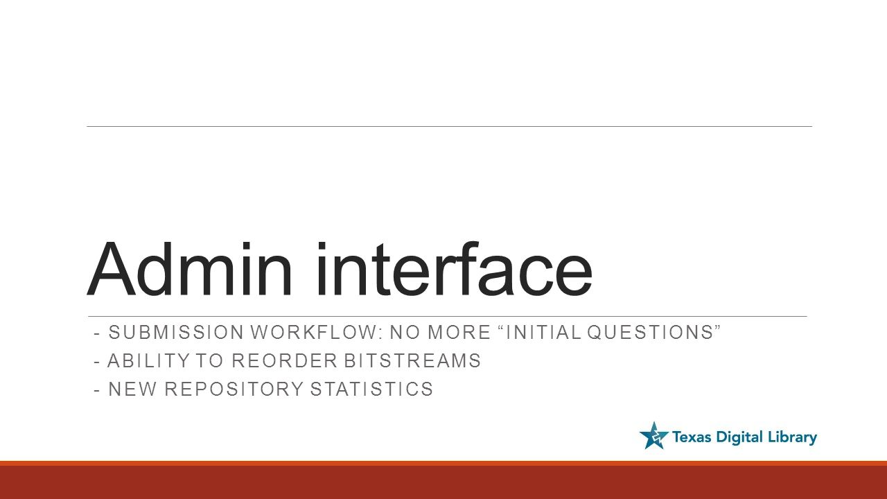 Admin interface - SUBMISSION WORKFLOW: NO MORE INITIAL QUESTIONS - ABILITY TO REORDER BITSTREAMS - NEW REPOSITORY STATISTICS