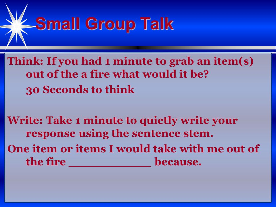 Small Group Talk Think: If you had 1 minute to grab an item(s) out of the a fire what would it be.
