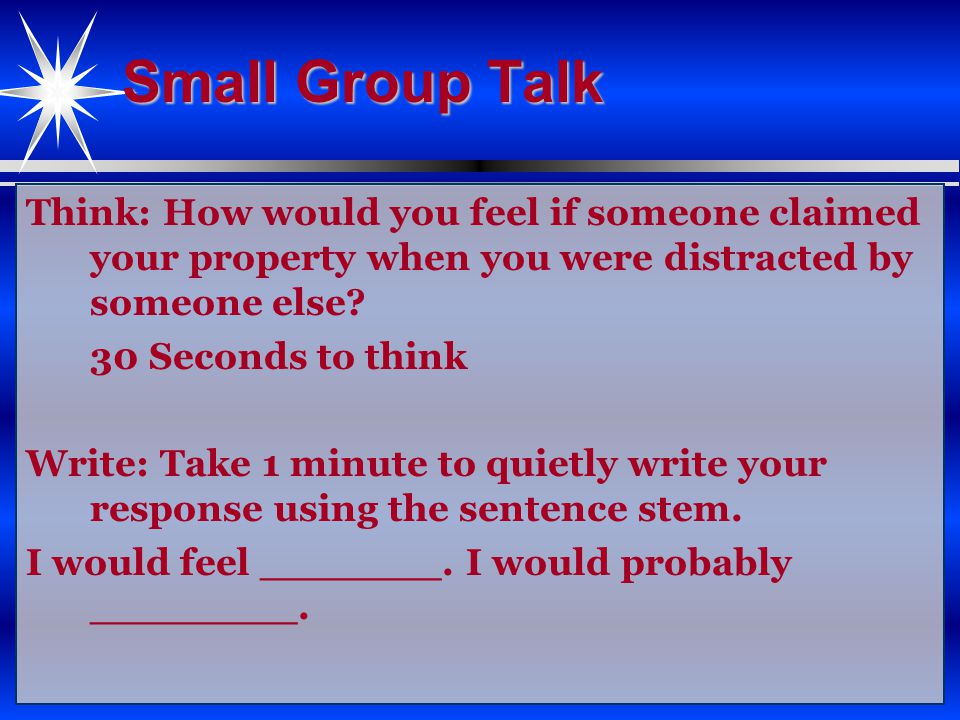Small Group Talk Talk: Partner A (only)-30 seconds Partner B (only)-30 seconds Read sentence and expand on the answer.
