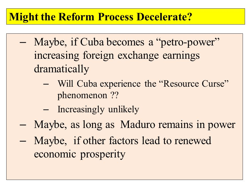 – Maybe, if Cuba becomes a petro-power increasing foreign exchange earnings dramatically – Will Cuba experience the Resource Curse phenomenon .