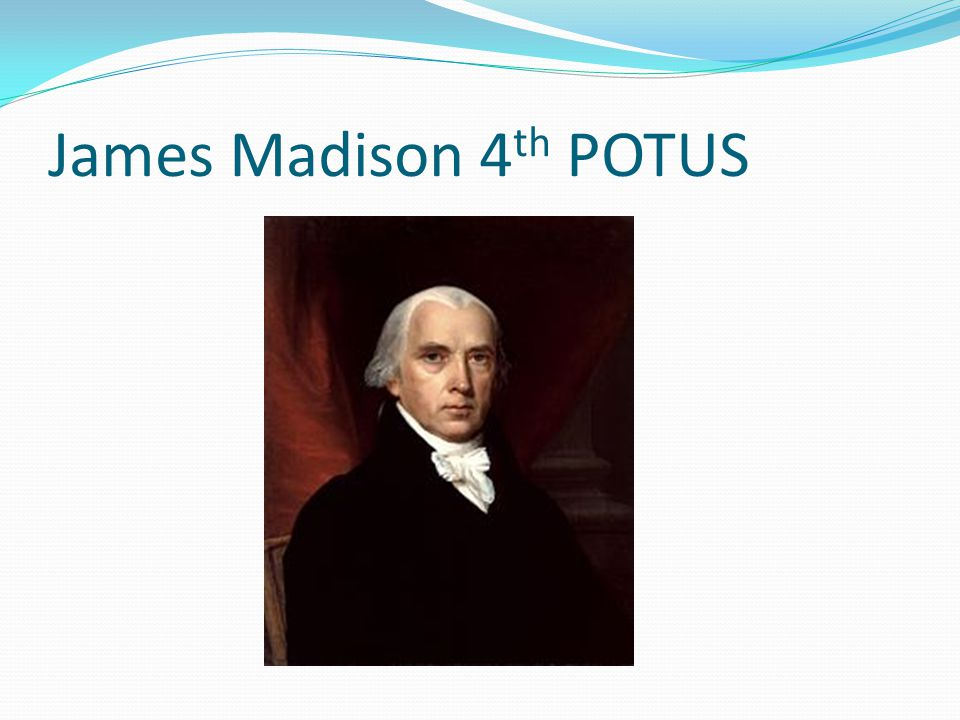 James Madison 4 th POTUS