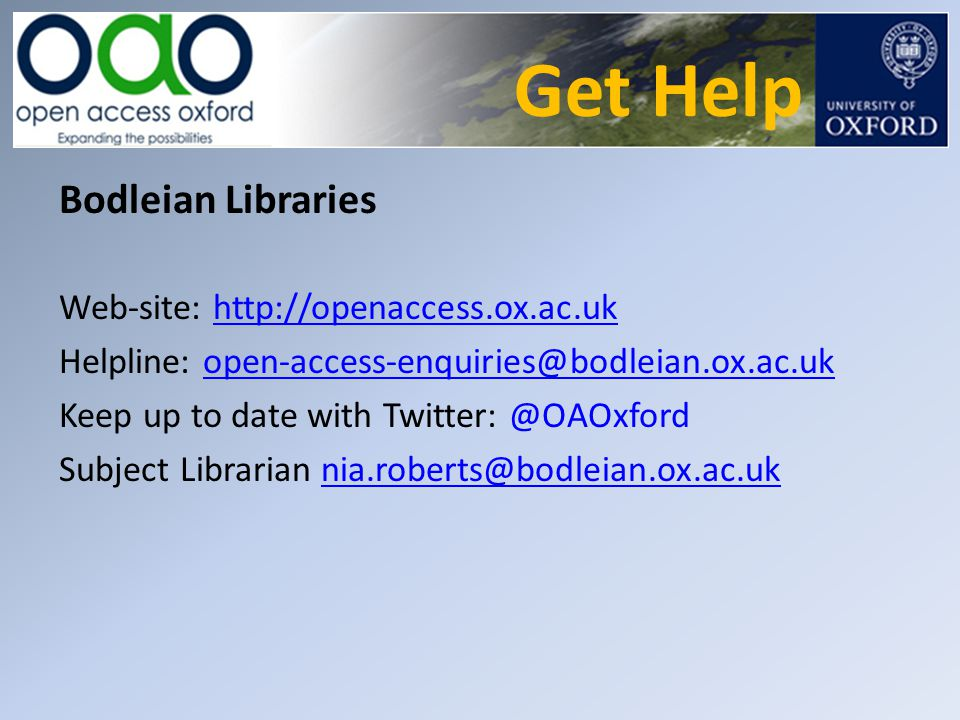 Get Help Bodleian Libraries Web-site: http://openaccess.ox.ac.ukhttp://openaccess.ox.ac.uk Helpline: open-access-enquiries@bodleian.ox.ac.ukopen-acces