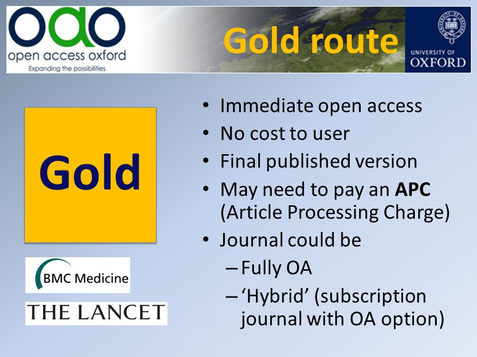 Gold route Gold Immediate open access No cost to user Final published version May need to pay an APC (Article Processing Charge) Journal could be – Fu