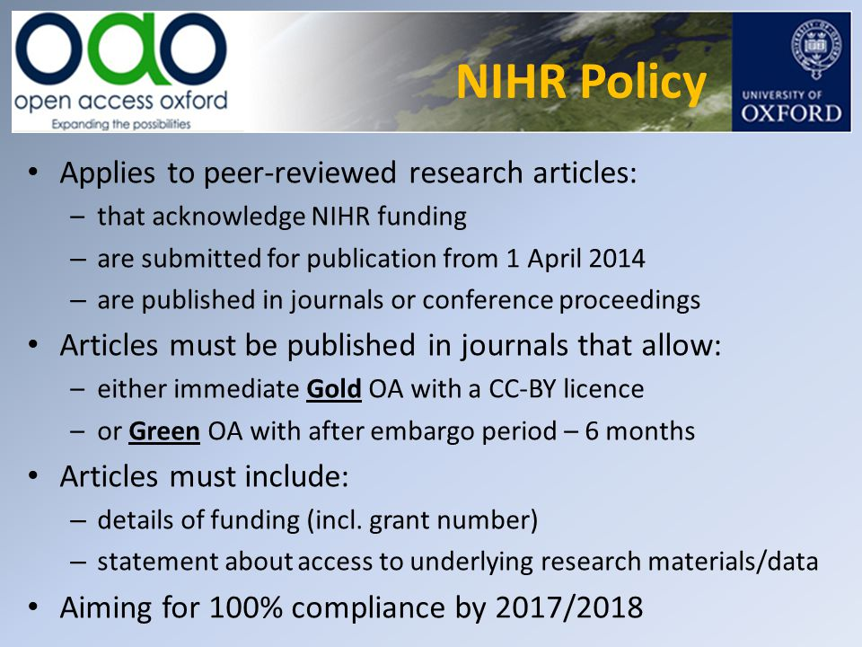 NIHR Policy Applies to peer-reviewed research articles: – that acknowledge NIHR funding – are submitted for publication from 1 April 2014 – are publis