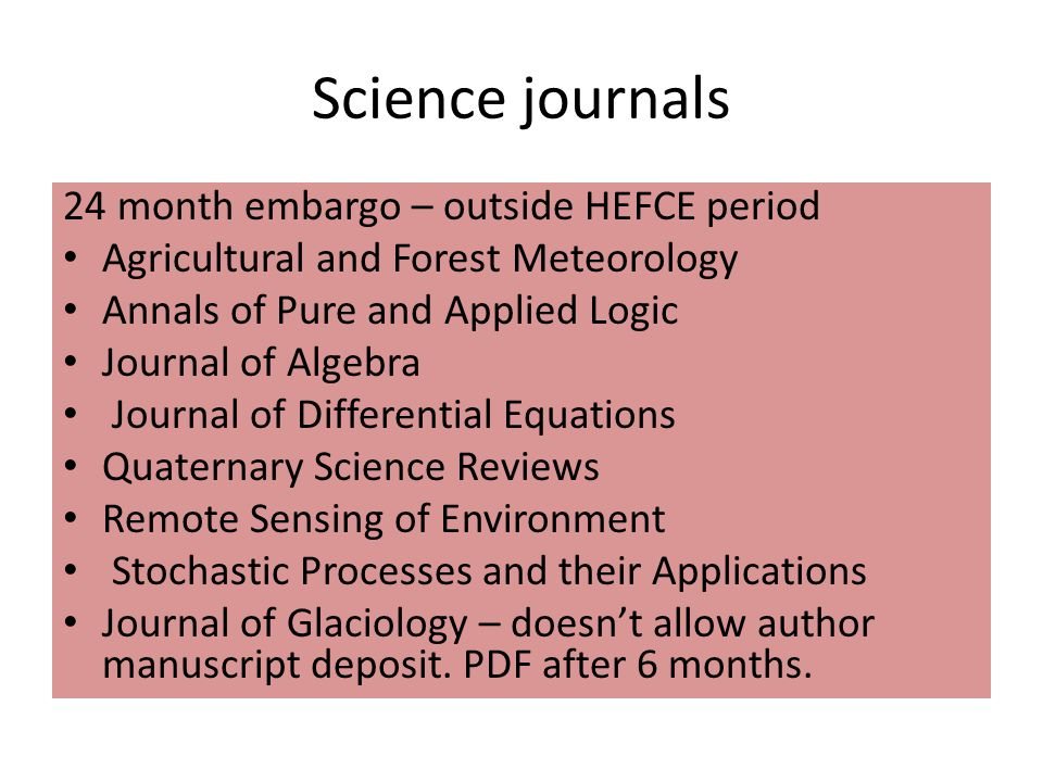 Science journals 24 month embargo – outside HEFCE period Agricultural and Forest Meteorology Annals of Pure and Applied Logic Journal of Algebra Journ