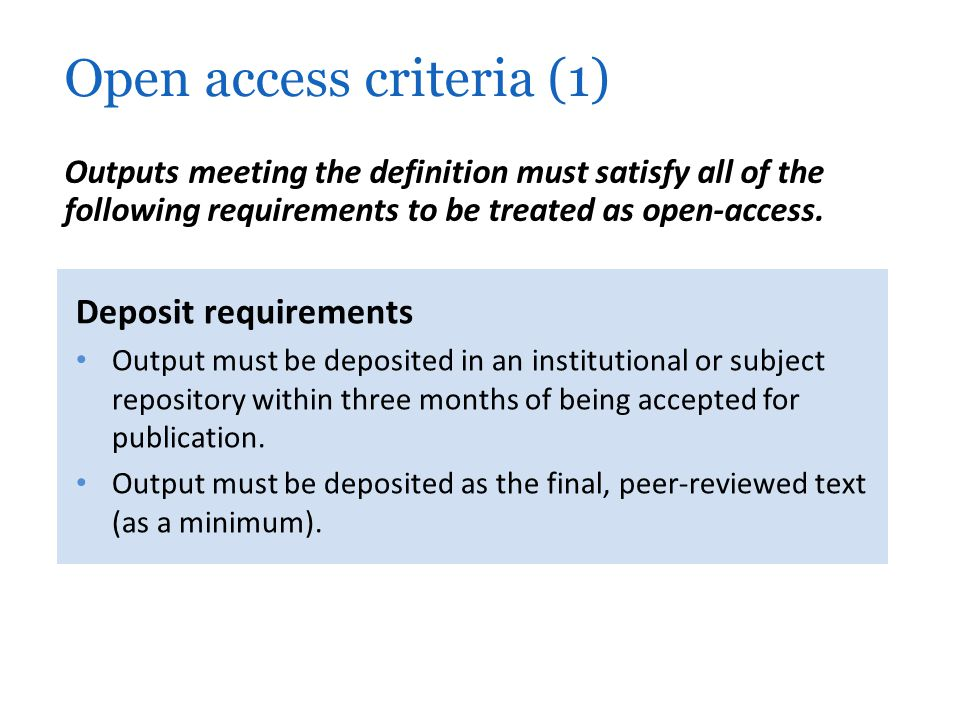 Deposit requirements Output must be deposited in an institutional or subject repository within three months of being accepted for publication. Output