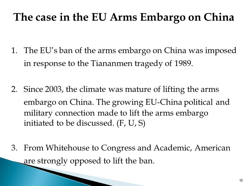 The case in the EU Arms Embargo on China 1.The EU's ban of the arms embargo on China was imposed in response to the Tiananmen tragedy of 1989.