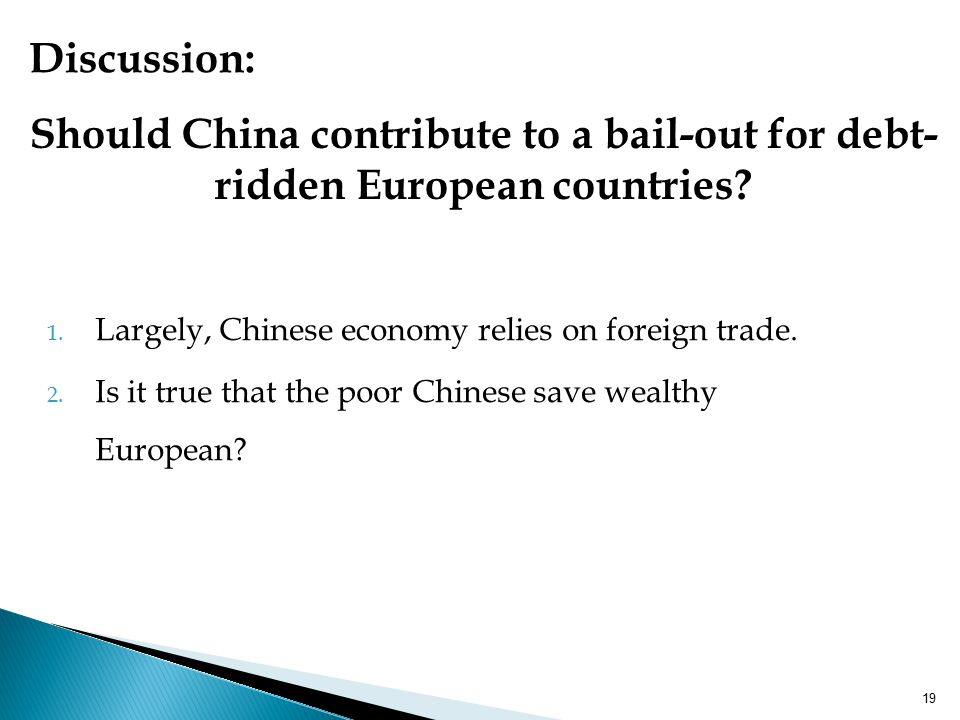 1. Largely, Chinese economy relies on foreign trade. 2. Is it true that the poor Chinese save wealthy European? Should China contribute to a bail-out