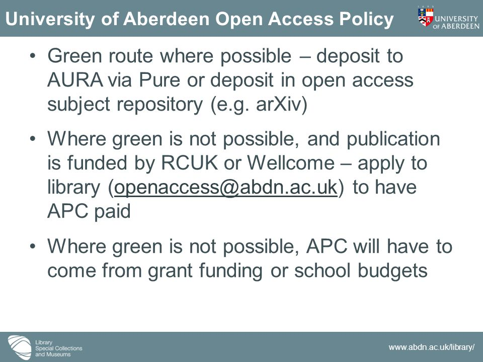 www.abdn.ac.uk/library/ University of Aberdeen Open Access Policy Green route where possible – deposit to AURA via Pure or deposit in open access subject repository (e.g.