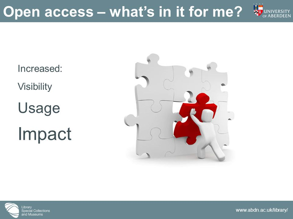 www.abdn.ac.uk/library/ Open access – what's in it for me Increased: Visibility Usage Impact