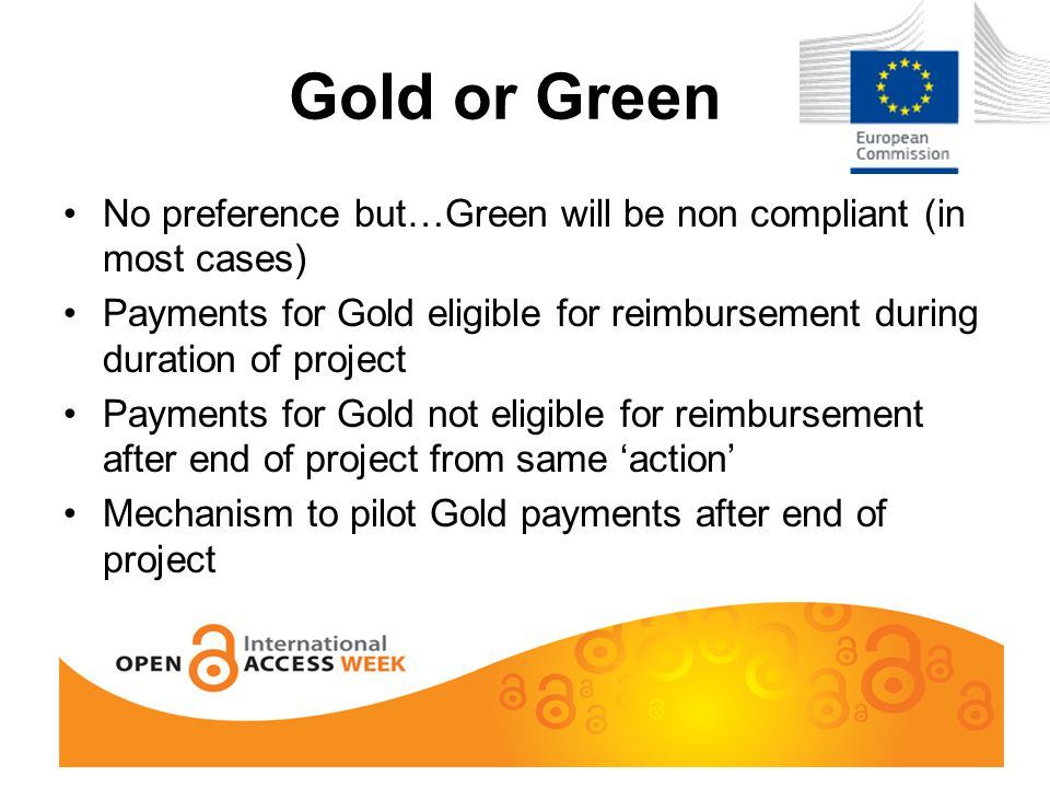Gold or Green No preference but…Green will be non compliant (in most cases) Payments for Gold eligible for reimbursement during duration of project Payments for Gold not eligible for reimbursement after end of project from same 'action' Mechanism to pilot Gold payments after end of project