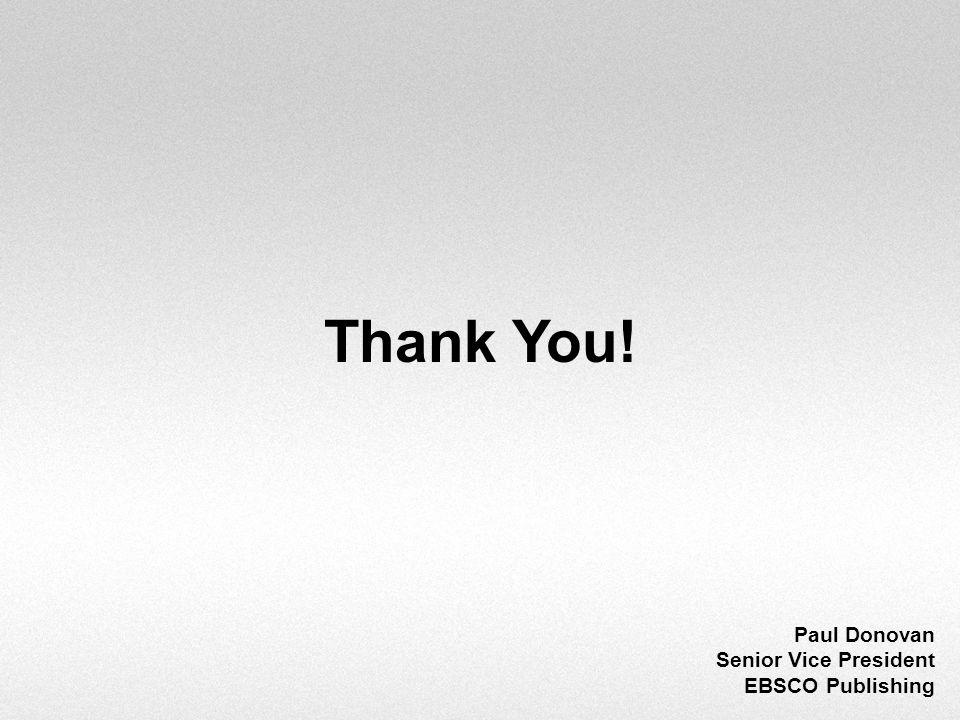 Thank You! Paul Donovan Senior Vice President EBSCO Publishing