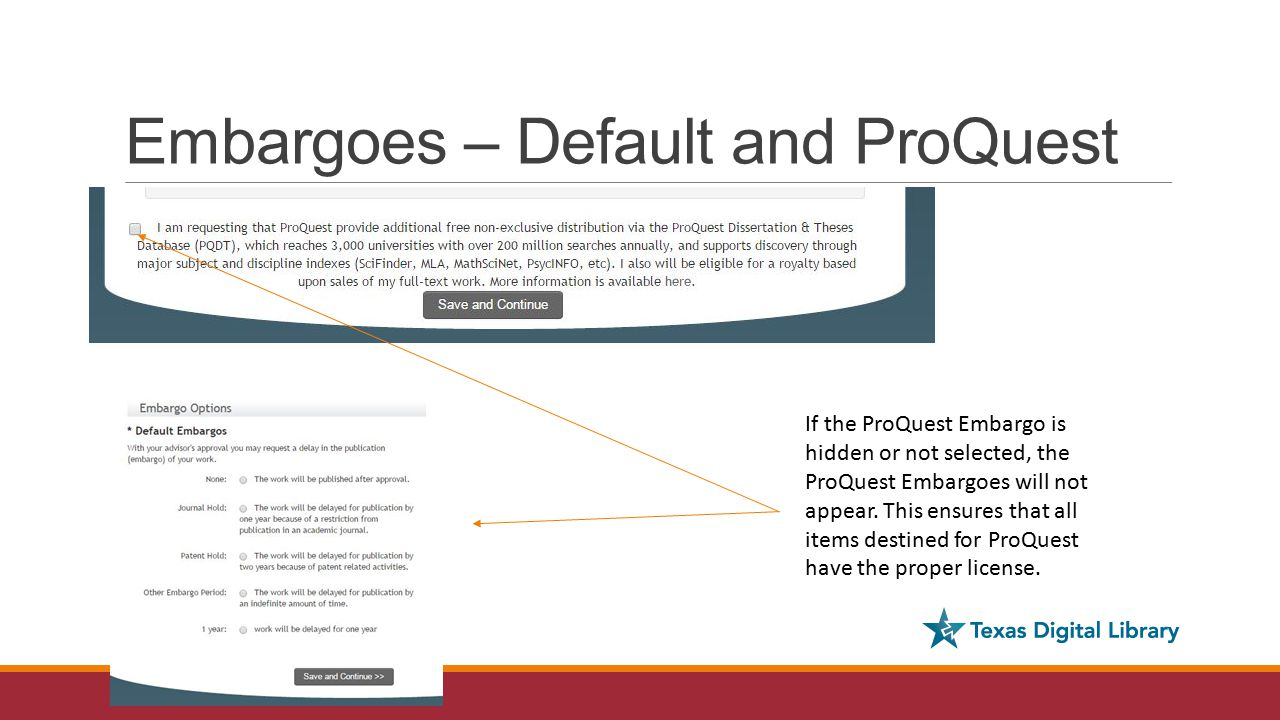 Embargoes – Default and ProQuest If the ProQuest Embargo is hidden or not selected, the ProQuest Embargoes will not appear.