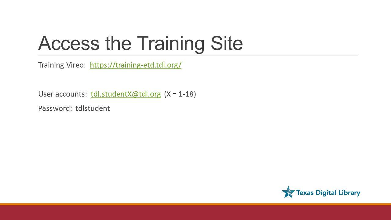 Access the Training Site Training Vireo: https://training-etd.tdl.org/https://training-etd.tdl.org/ User accounts: tdl.studentX@tdl.org (X = 1-18)tdl.studentX@tdl.org Password: tdlstudent