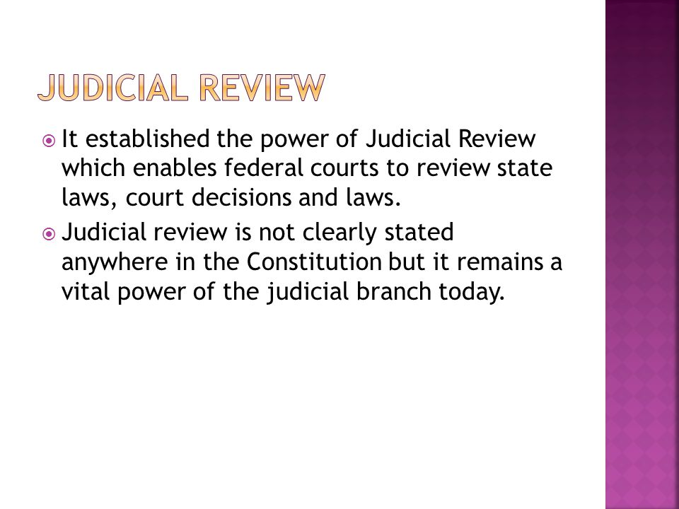  It established the power of Judicial Review which enables federal courts to review state laws, court decisions and laws.  Judicial review is not cl