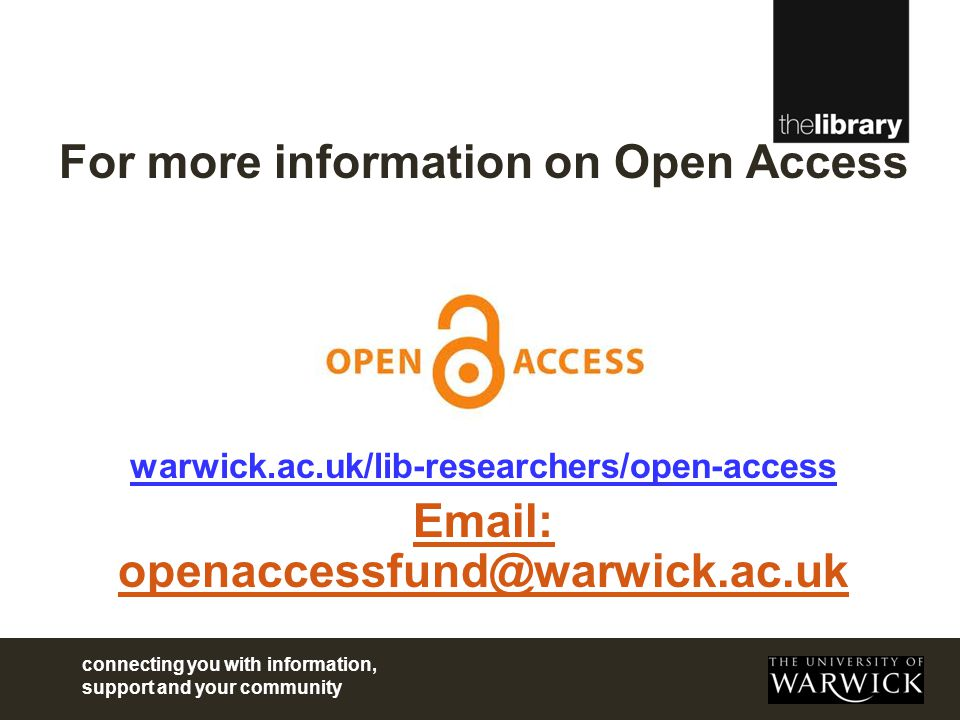 connecting you with information, support and your community For more information on Open Access warwick.ac.uk/lib-researchers/open-access Email: openaccessfund@warwick.ac.uk