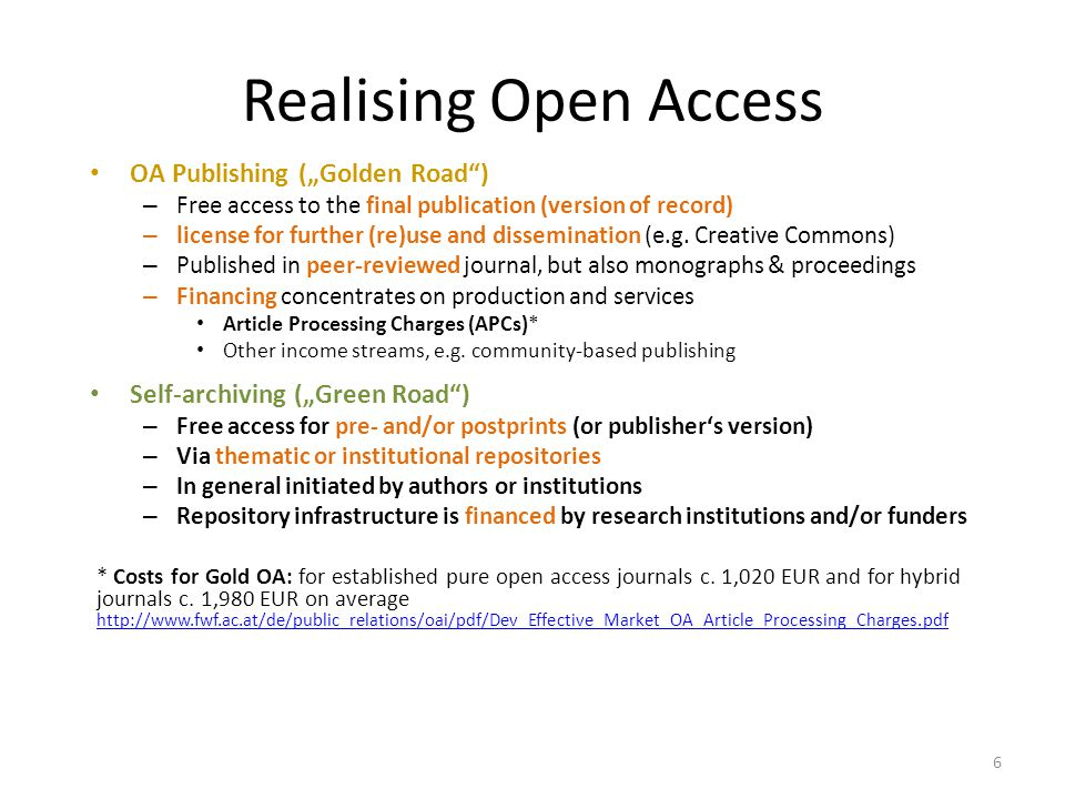 "Realising Open Access OA Publishing (""Golden Road ) – Free access to the final publication (version of record) – license for further (re)use and dissemination (e.g."
