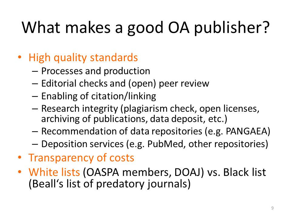 What makes a good OA publisher? High quality standards – Processes and production – Editorial checks and (open) peer review – Enabling of citation/lin