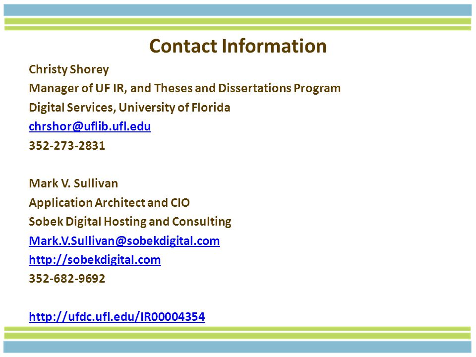 Contact Information Christy Shorey Manager of UF IR, and Theses and Dissertations Program Digital Services, University of Florida chrshor@uflib.ufl.edu 352-273-2831 Mark V.