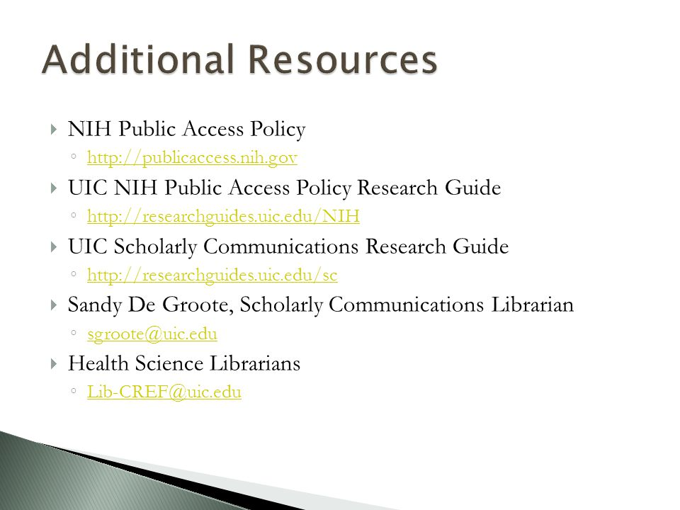  NIH Public Access Policy ◦ http://publicaccess.nih.gov http://publicaccess.nih.gov  UIC NIH Public Access Policy Research Guide ◦ http://researchgu