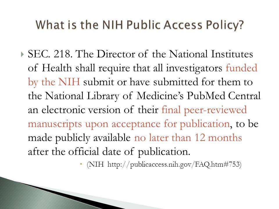  NIH Public Access Policy ◦ http://publicaccess.nih.gov http://publicaccess.nih.gov  UIC NIH Public Access Policy Research Guide ◦ http://researchguides.uic.edu/NIH http://researchguides.uic.edu/NIH  UIC Scholarly Communications Research Guide ◦ http://researchguides.uic.edu/sc http://researchguides.uic.edu/sc  Sandy De Groote, Scholarly Communications Librarian ◦ sgroote@uic.edu sgroote@uic.edu  Health Science Librarians ◦ Lib-CREF@uic.edu Lib-CREF@uic.edu