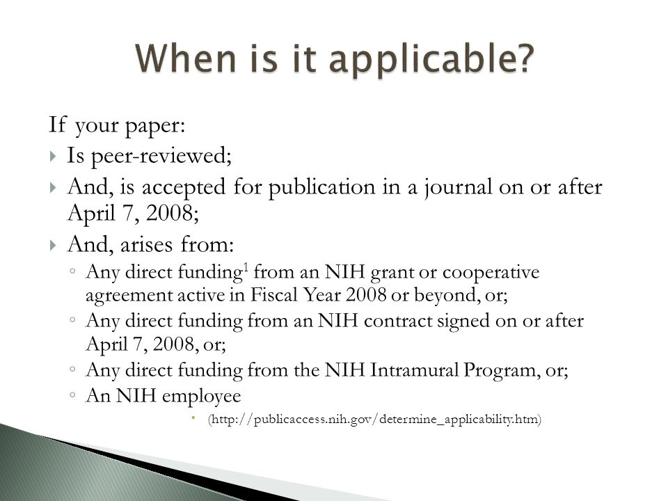  Research, write, and submit to publishers  When signing the copyright/author agreement, make sure it allows for PubMedCentral (PMC) deposit ◦ Author's Rights Research Guide; CIC Addendum Author's Rights Research Guide  Submit your final peer-reviewed manuscript to PMC within 90 days of journal acceptance  Use the PMCID or the NIHMS ID in your citations and Research Performance Progress Reports (RPPR)  After up to a year embargo, see it live in PMC and get more readers  Prepare for accolades from adoring fans