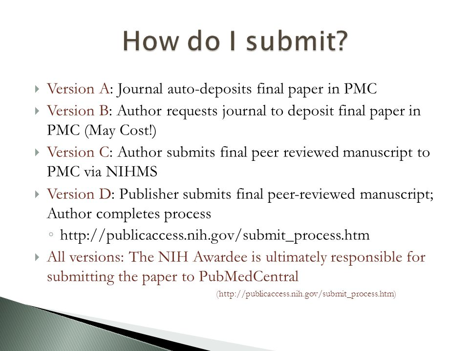  Available via PMC or http://www.nihms.nih.gov/http://www.nihms.nih.gov/  Log in with eRA, myNCBI, NIH accounts  Submission Tutorial (http://www.ncbi.nlm.nih.gov/books/NBK3846/)http://www.ncbi.nlm.nih.gov/books/NBK3846/