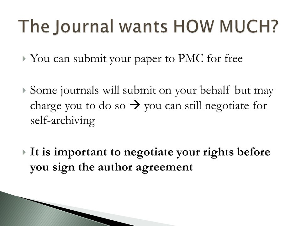  You can submit your paper to PMC for free  Some journals will submit on your behalf but may charge you to do so  you can still negotiate for self-