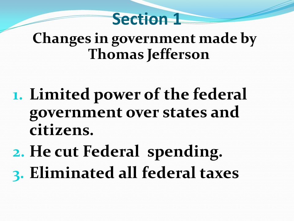 Section 1 Changes in government made by Thomas Jefferson 1.