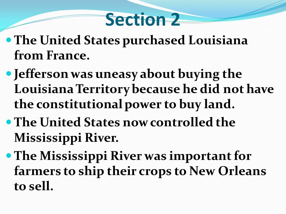 Section 2 The United States purchased Louisiana from France.