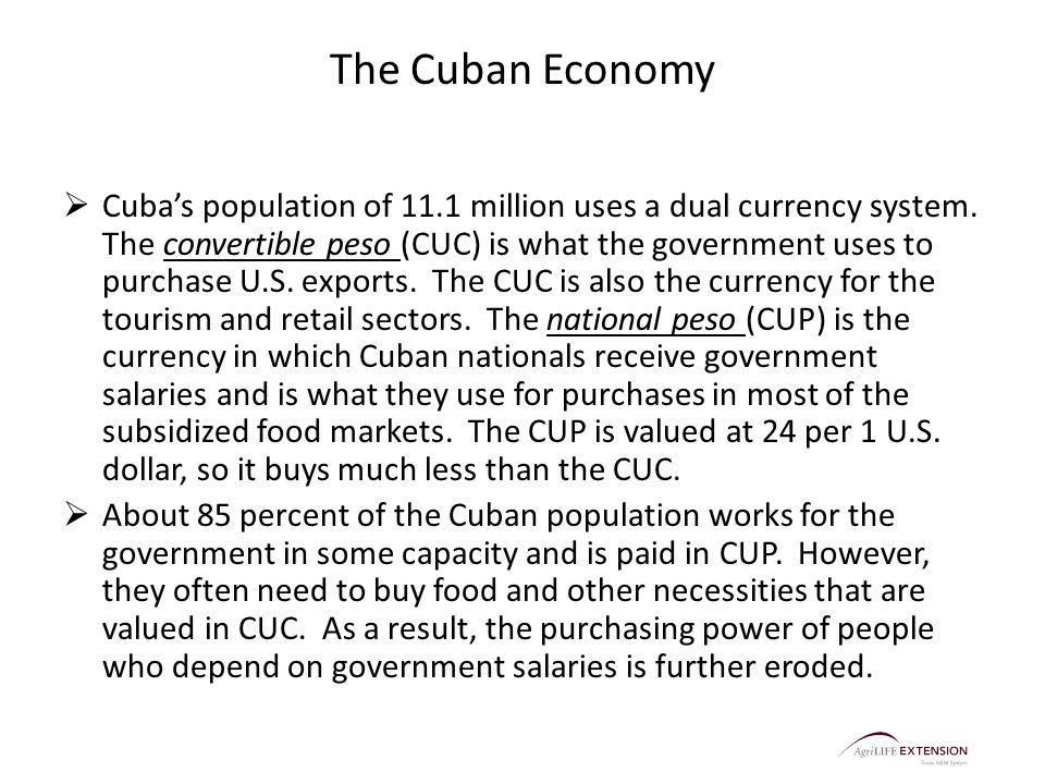 The Cuban Economy  Cuba's population of 11.1 million uses a dual currency system. The convertible peso (CUC) is what the government uses to purchase