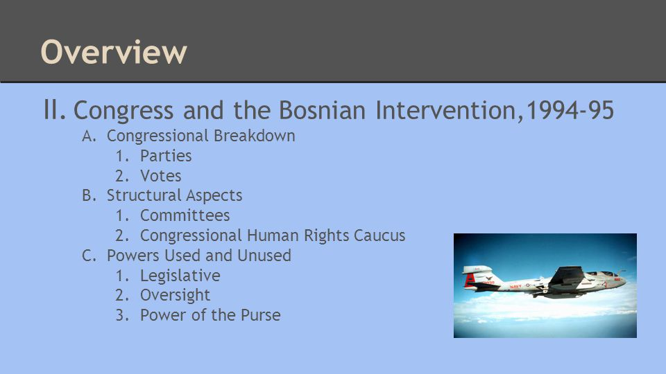 II. Congress and the Bosnian Intervention,1994-95 A.Congressional Breakdown 1.Parties 2.Votes B.Structural Aspects 1.Committees 2.Congressional Human