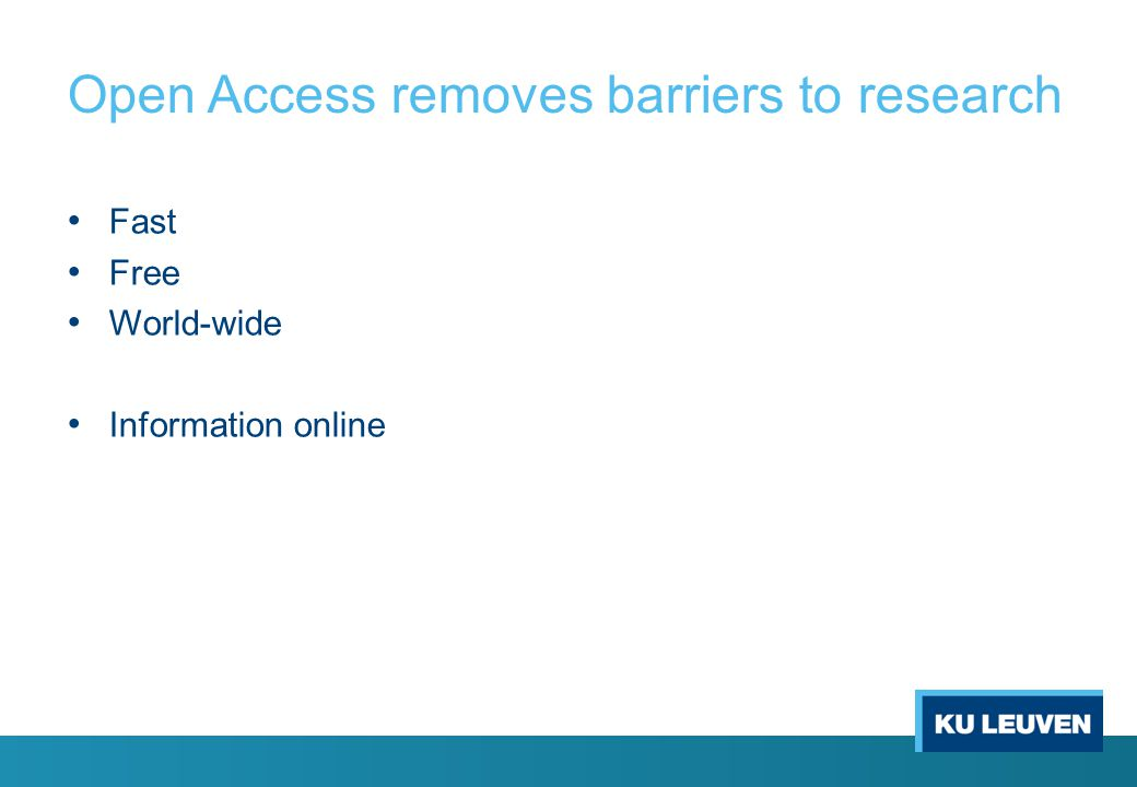 Open Access removes barriers to research Fast Free World-wide Information online