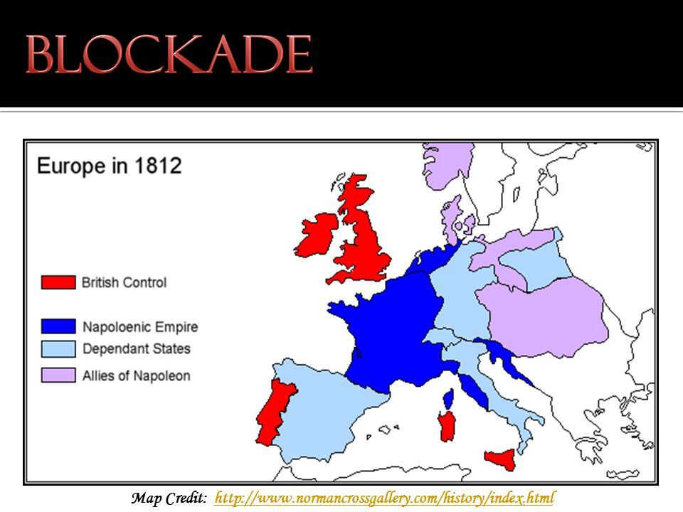 FRANCE and allies BRITAIN and allies LAND POWER NAVAL POWER Continental System Naval Blockade of Europe 1803-1815