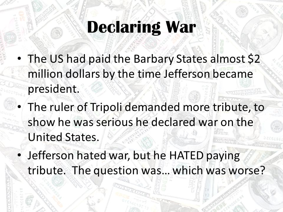 Jefferson Solves the Problem As much as Jefferson hated war, he hated paying tribute more.