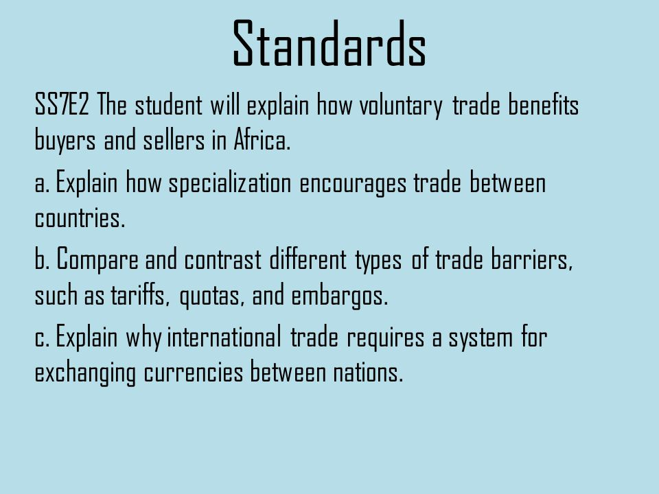 Standards SS7E2 The student will explain how voluntary trade benefits buyers and sellers in Africa.