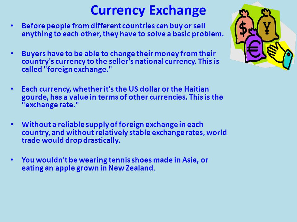 Currency Exchange Before people from different countries can buy or sell anything to each other, they have to solve a basic problem.
